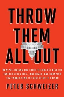 Throw Them All Out: How Politicians and Their Friends Get Rich Off of Insider Stock Tips, Land Deals, and Cronyism That Would Send the Rest of Us to Prison (2011)