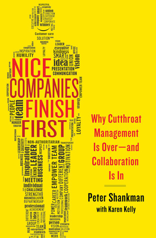 Nice Companies Finish First: Why Cutthroat Management Is Over--and Collaboration Is In (2013)