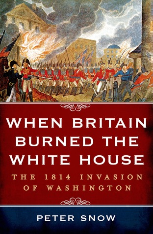 When Britain Burned the White House: The 1814 Invasion of Washington (2014)