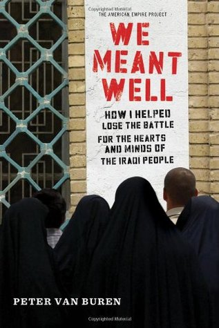 We Meant Well: How I Helped Lose the Battle for the Hearts and Minds of the Iraqi People (2011)