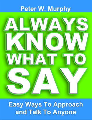 Always Know What to Say: Easy Ways to Approach and Talk to Anyone (2011)