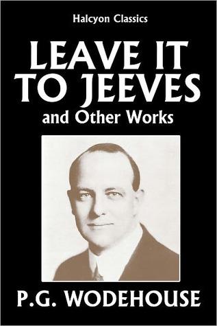 Leave it to Jeeves and Other Works by P.G. Wodehouse (2008)
