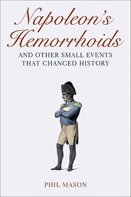 Napoleon's Hemorrhoids and Other Small Events That Changed History (2010)