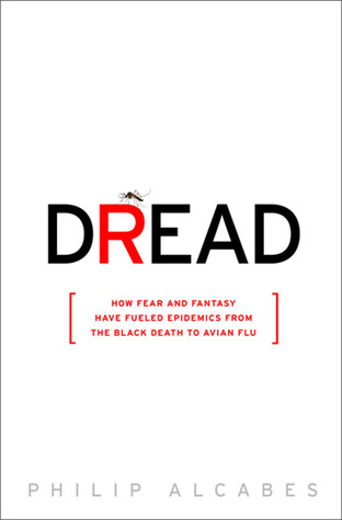 Dread: How Fear and Fantasy have Fueled Epidemics from the Black Death to the Avian Flu (2009)