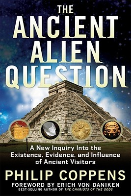 The Ancient Alien Question: A New Inquiry Into the Existence, Evidence, and Influence of Ancient Visitors (2011)