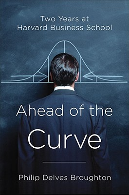 Ahead of the Curve: Two Years at Harvard Business School (2005)
