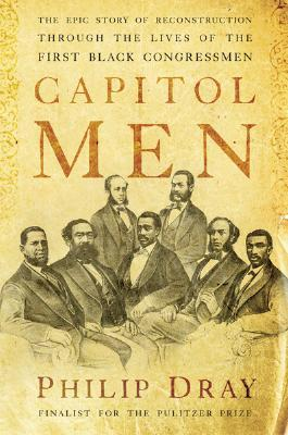 Capitol Men: The Epic Story of Reconstruction Through the Lives of the First Black Congressmen (2008)