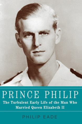Prince Philip: The Turbulent Early Life of the Man Who Married Queen Elizabeth II (2011)