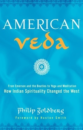 American Veda: From Emerson and the Beatles to Yoga and Meditation How Indian Spirituality Changed the West (2010)