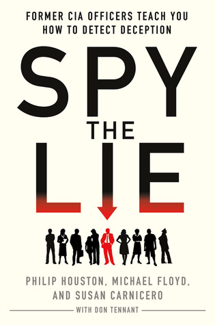 Spy the Lie: Three Former CIA Officers Reveal Their Secrets to Uncloaking Deception (2012)