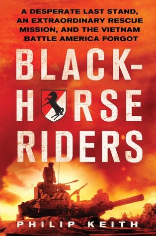 Blackhorse Riders: A Desperate Last Stand, an Extraordinary Rescue Mission, and the Vietnam Battle America Forgot (2012)