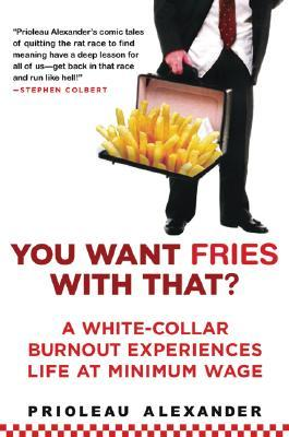 You Want Fries with That?: A White-Collar Burnout Experiences Life at Minimum Wage (2008)