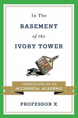 In the Basement of the Ivory Tower: Confessions of an Accidental Academic (2011)