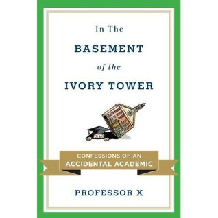Professor X'sIn the Basement of the Ivory Tower: Confessions of an Accidental Academic [Hardcover]2011 (2000)