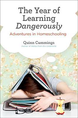 The Year of Learning Dangerously: Adventures in Homeschooling (2012)
