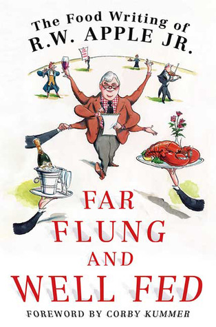 Far Flung and Well Fed: The Food Writing of R.W. Apple, Jr. (2009)