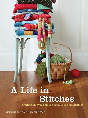 A Life in Stitches: Knitting My Way through Love, Loss, and Laughter (2011)