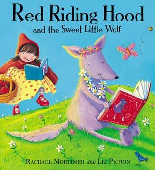 Red Riding Hood and the Sweet Little Wolf. by Rachael Mortimer, Liz Pichon (2012)