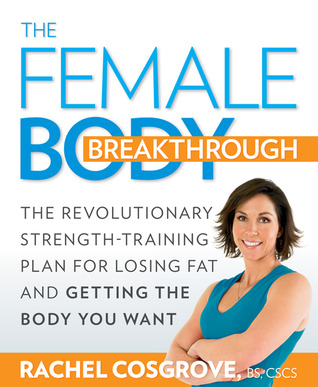 The Female Body Breakthrough: The Revolutionary Strength-Training Plan for Losing Fat and Getting the Body You Want (2009)