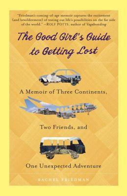 Good Girl's Guide to Getting Lost: A Memoir of Three Continents, Two Friends, and One Unexpected Adventure (2014)