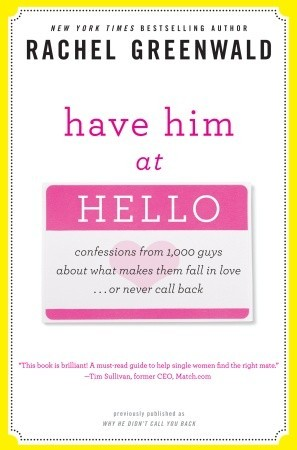 Have Him at Hello: Confessions from 1,000 Guys About What Makes Them Fall in Love . . . Or Never Call Back (2010)