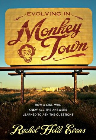 Evolving in Monkey Town: How a Girl Who Knew All the Answers Learned to Ask the Questions (2010)