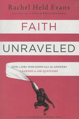 Faith Unraveled: How a Girl Who Knew All the Answers Learned to Ask Questions (2014)