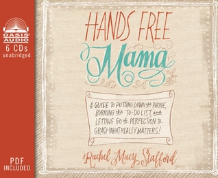 Hands Free Mama (Library Edition): A Guide to Putting Down the Phone, Burning the To-Do List, and Letting Go of Perfection to Grasp What Really Matters! (2014)