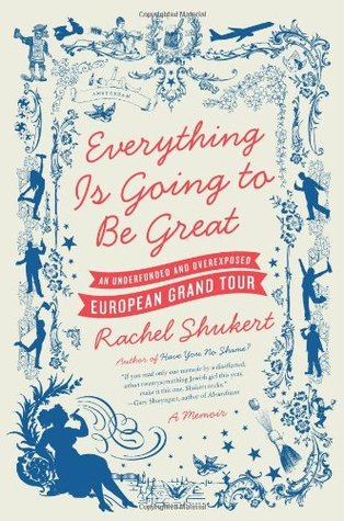 Everything Is Going to Be Great: An Underfunded and Overexposed European Grand Tour (2010)