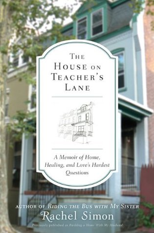 The House on Teacher's Lane: A Memoir of Home, Healing, and Love's Hardest Questions (2010)