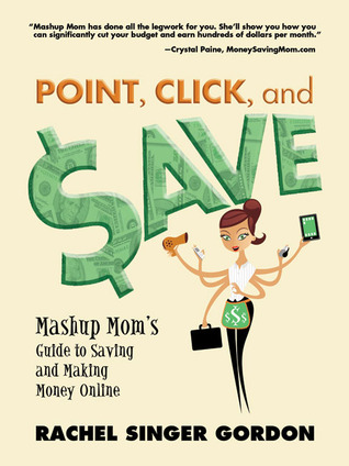 Point, Click, and Save: Mashup Mom's Guide to Saving and Making Money Online (2010)