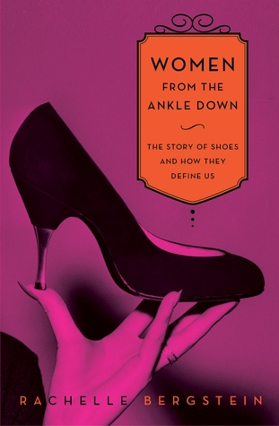 Women from the Ankle Down: The Story of Shoes and How They Define Us (2012)