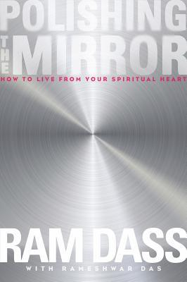 Polishing the Mirror: How to Live from Your Spiritual Heart (2013)