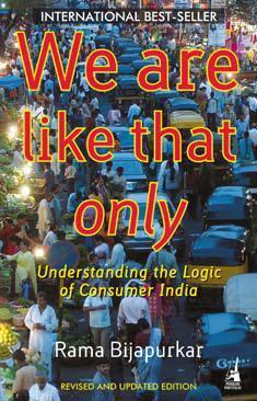 We are like that only: Understanding the Logic of Consumer India (2008)