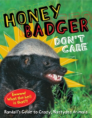 Honey Badger Don't Care: Randall's Guide to Crazy, Nastyass Animals (2012)