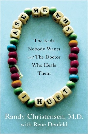 Ask Me Why I Hurt: The Kids Nobody Wants and the Doctor Who Heals Them (2011)