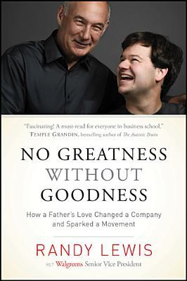 No Greatness Without Goodness: How a Father's Love Changed a Company and Sparked a Movement (2014)