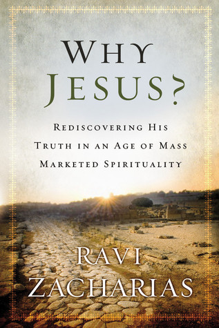 Why Jesus?: Rediscovering His Truth in an Age of  Mass Marketed Spirituality (2012)