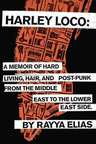 Harley Loco: A Memoir of Hard Living, Hair, and Post-Punk, from the Middle East to the Lower East Side (2013)