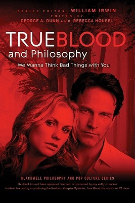 True Blood and Philosophy: We Want to Think Bad Things with You (2010)