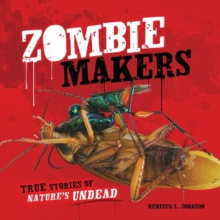 Zombie Makers: True Stories of Nature's Undead (Exceptional Science Titles for Intermediate Grades) (Junior Library Guild Selection (Millbrook Press)) (2012)