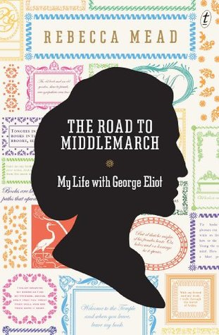 The Road to Middlemarch: My Life with George Eliot (2014)