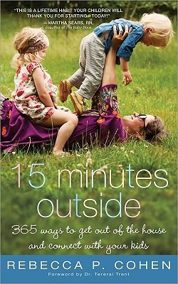 Fifteen Minutes Outside: 365 Ways to Get Out of the House and Connect with Your Kids (2011)
