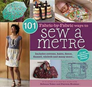 101 Fabric-By-Fabric Ways to Sew a Metre (2009)