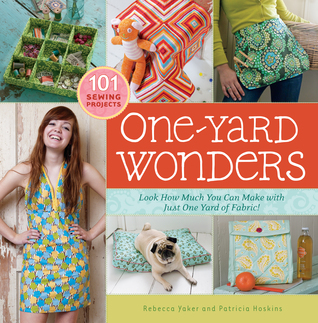One-Yard Wonders: 101 Sewing Fabric Projects; Look How Much You Can Make with Just One Yard of Fabric! (2009)
