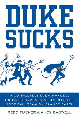 Duke Sucks: A Completely Evenhanded, Unbiased Investigation into the Most Evil Team on Planet Earth (2012)