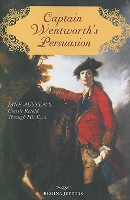 Captain Wentworth's Persuasion: Jane Austen's Classic Retold Through His Eyes (2010)