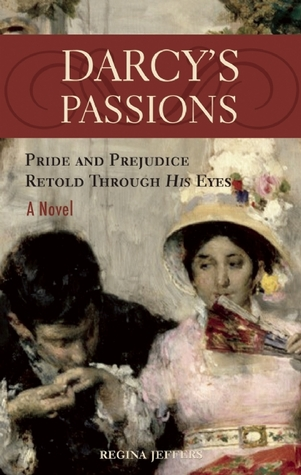 Darcy's Passions: Pride and Prejudice Retold Through His Eyes (2007)