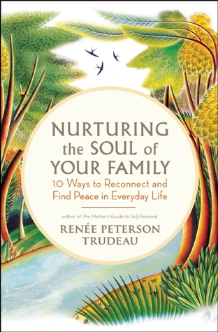 Nurturing the Soul of Your Family: 10 Ways to Reconnect and Find Peace in Everyday Life (2013)