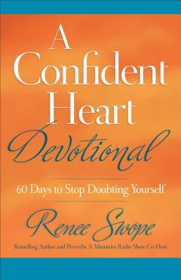 A Confident Heart Devotional: 60 Days to Stop Doubting Yourself (2013)
